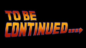 To Be Continued (Back To The Future style)